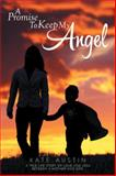 A Promise to Keep My Angel, Kate Austin, 1493142607