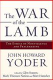The War of the Lamb : The Ethics of Nonviolence and Peacemaking, Yoder, John Howard, 1587432609