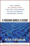 A Thousand Barrels a Second : The Coming Oil Break Point and the Challenges Facing an Energy Dependent World, Tertzakian, Peter, 0071492607