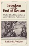 Freedom and the End of Reason : On the Moral Foundation of Kant's Critical Philosophy, Velkley, Richard L., 0226852601