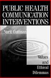 Public Health Communication Interventions : Values and Ethical Dilemmas, Guttman, Nurit, 0761902600