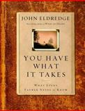 You Have What It Takes, John Eldredge, 1400202604