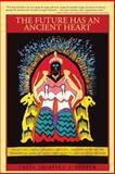 The Future Has an Ancient Heart, Lucia Chiavola Birnbaum, 147593260X