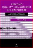 Applying Quality Management in Heathcare : A Process for Improvement, Kelly, Diane L., 1567932606