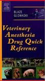 Veterinary Anesthesia Drug Quick Reference, Blaze, Cheryl A. and Glowaski, Maria M., 0721602606