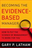 Becoming the Evidence-Based Manager, Gary P. Latham, 0891062602