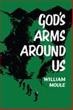 God's Arms Around Us, William R. Moule, 0931892600