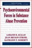 Psychoenvironmental Forces in Substance Abuse Prevention, Szalay, Lorand B. and Strohl, Jean Bryson, 1475782608