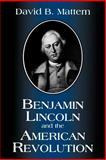 Benjamin Lincoln and the American Revolution, Mattern, David B., 1570032602