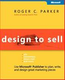 Design to Sell : Use Microsoft Publisher to Plan, Write and Design Great Marketing Pieces, Parker, Roger C., 0735622604