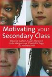 Motivating Your Secondary Class, Galton, Maurice J. and Steward, Susan, 1847872603