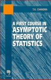 A First Course in Asymptotic Theory of Statistics, Chandra, T. K., 817319260X