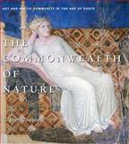 The Commonwealth of Nature : Art and Poetic Community in the Age of Dante, Campbell, C. Jean, 0271032618
