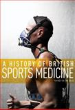 A History of British Sports Medicine, Heggie, Vanessa, 0719082617