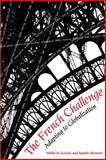 The French Challenge : Adapting to Globalization, Gordon, Philip and Meunier, Sophie, 0815702612