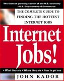 Internet Jobs : The Complete Guide to Finding the Hottest Jobs on the Net, Kador, John, 0071352619