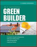 Be a Successful Green Builder, Woodson, R. Dodge, 007159261X