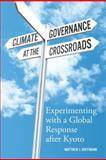 Climate Governance at the Crossroads : Experimenting with a Global Response after Kyoto, Hoffmann, Matthew J., 0199922616