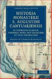 Historia Monasterii S. Augustini Cantuariensis, by Thomas of Elmham, Formerly Monk and Treasurer of That Foundation, Thomas of Elmham, 1108042619