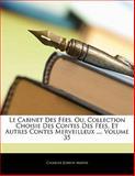 Le Cabinet des Fées, Ou, Collection Choisie des Contes des Fées, et Autres Contes Merveilleux, Charles-Joseph Mayer, 1143142616