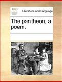 The Pantheon, a Poem, See Notes Multiple Contributors, 1170252613