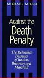 Against the Death Penalty : The Relentless Dissents of Justices Brennan and Marshall, Mello, Michael, 1555532616