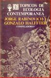 Tópicos de Ecología Contemporánea, Rabinovich Jorge y Gonzalo Halffter (comps.), 9681602617