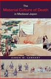 The Material Culture of Death in Medieval Japan, Gerhart, Karen M., 0824832612