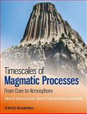 Timescales of Magmatic Processes : From Core to Atmosphere, , 1444332619
