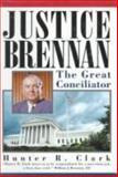 Justice Brennan, Hunter R. Clark, 1559722614