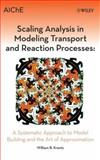 Scaling Analysis in Modeling Transport and Reaction Processes : A Systematic Approach to Model Building and the Art of Approximation, Krantz, William B., 0471772615
