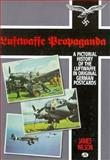 Luftwaffe Propaganda : A Pictorial History of the Luftwaffe in Original German Postcards, Wilson, J. V., 0760302618