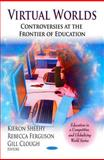 Virtual Worlds : Controversies at the Frontier of Education, Sheehy, Kieron and Ferguson, Rebecca, 1608762610