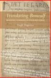 Translating Beowulf : Modern Versions in English Verse, Magennis, Hugh, 1843842610