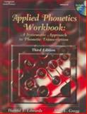 Applied Phonetics Workbook : A Systematic Approach to Phonetic Transcription, Edwards, Harold T. and Gregg, Alvin L., 0769302610
