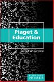 Piaget and Education Primer, Jardine, David William, 0820472611