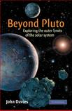 Beyond Pluto : Exploring the Outer Limits of the Solar System, Davies, John, 1107402611