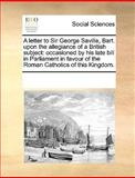 A Letter to Sir George Saville, Bart upon the Allegiance of a British Subject, See Notes Multiple Contributors, 1170222617