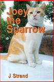 Joey the Sparrow, J. Strand, 1493512617