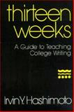 Thirteen Weeks : A Guide to Teaching College Writing, Hashimoto, Irvin Y., 0867092610