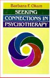 Seeking Connections in Psychotherapy, Okun, Barbara F., 1555422616