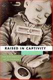 Raised in Captivity : Why Does America Fail Its Children?, Hodgson, Lucia, 1555972616