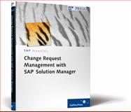 Change Request Management with SAP Solution Manager, Friedrich, Matthias and Sternberg, Torsten, 1592292615