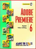 Adobe(R) Premiere(R) 6 : Digital Video Editing, Against the Clock, Inc. Staff, 0130942618