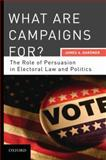 What Are Campaigns For? : The Role of Persuasion in Electoral Law and Politics, Gardner, James A., 0195392612