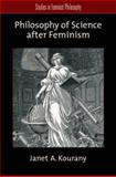 Philosophy of Science after Feminism, Kourany, Janet A., 0199732612