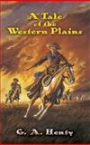A Tale of the Western Plains, G. A. Henty, 0486452611