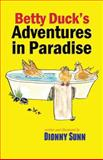 Betty Duck's Adventures in Paradise, Dionny Sunn, 061583261X