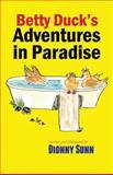 Betty Duck's Adventures in Paradise, Dionny Sunn, 061583261X
