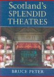 Scotland's Splendid Theatres, Bruce Peter, 0748662618